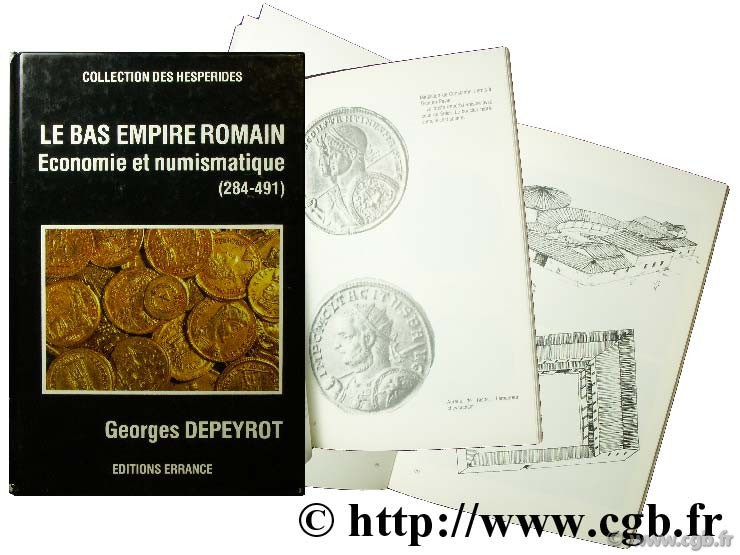 Le Bas Empire Romain : Economie et numismatique (284-491) DEPEYROT G.