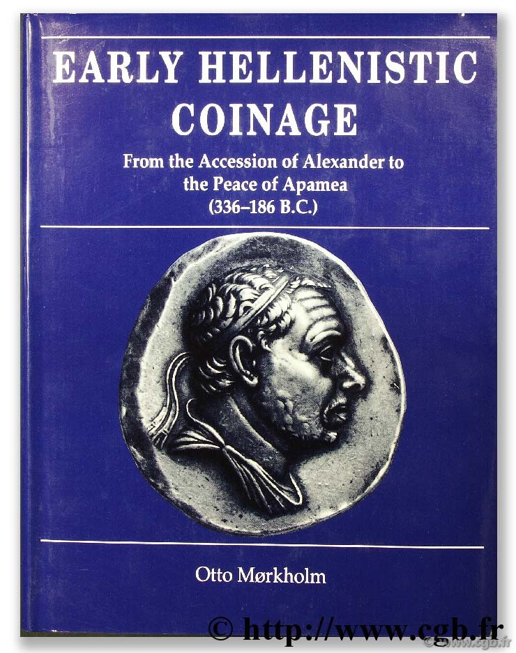Early hellenistic coinage from the accession of Alexander to the peace of Apamea (336 - 186 B.C.) MORKHOLM O.