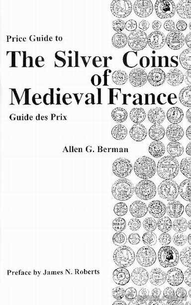 Price guide to The silver coins of medieval France BERMAN Allen G.
