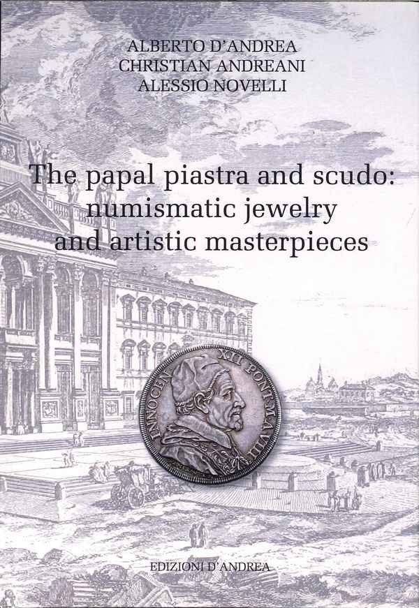The papal piastra and scudo : numismatic jewelry and artistic masterpieces D ANDREA Alberto, ANDREANI Christian, NOVELLI Alessio