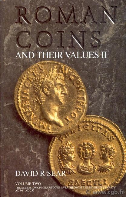 Roman coins and their values, The Millenium Edition, volume II, adoptive emperors to Severans (96 - 235 AD) SEAR David R.