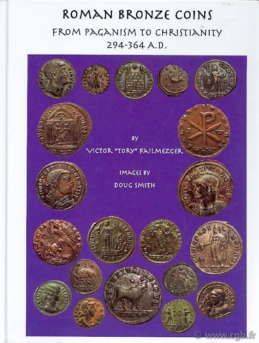 Roman Bronze Coins from paganism to Christianity 294-364 A.D. FAILMEZGER Victor  Tory , images de Doug SMITH