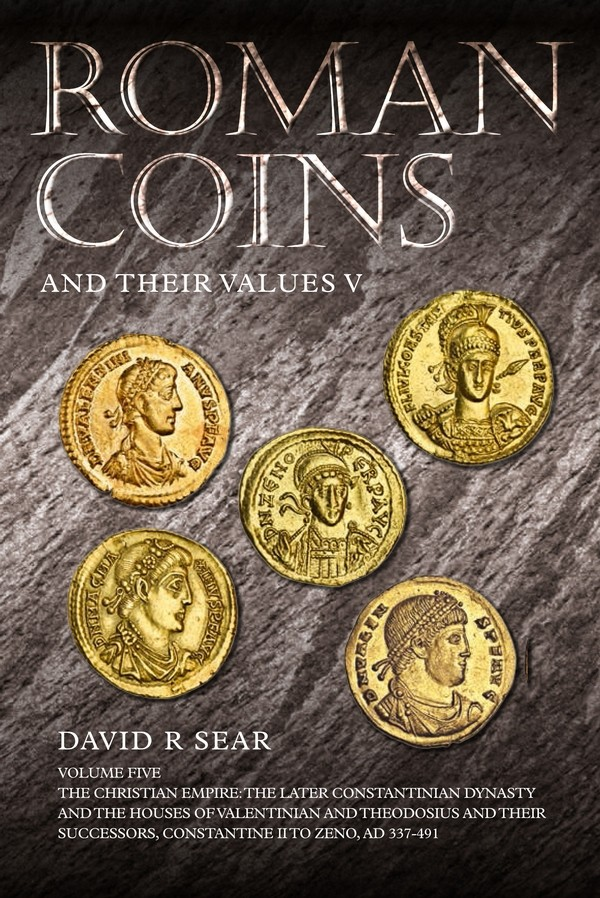Roman Coins and their Values, The Millenium Edition, volume V : The Christian Empire: The Later Constantinian Dynasty and the Houses of Valentinian and Theodosius and Their Successors, Constantine II to Zeno, AD 337—491 SEAR David R.