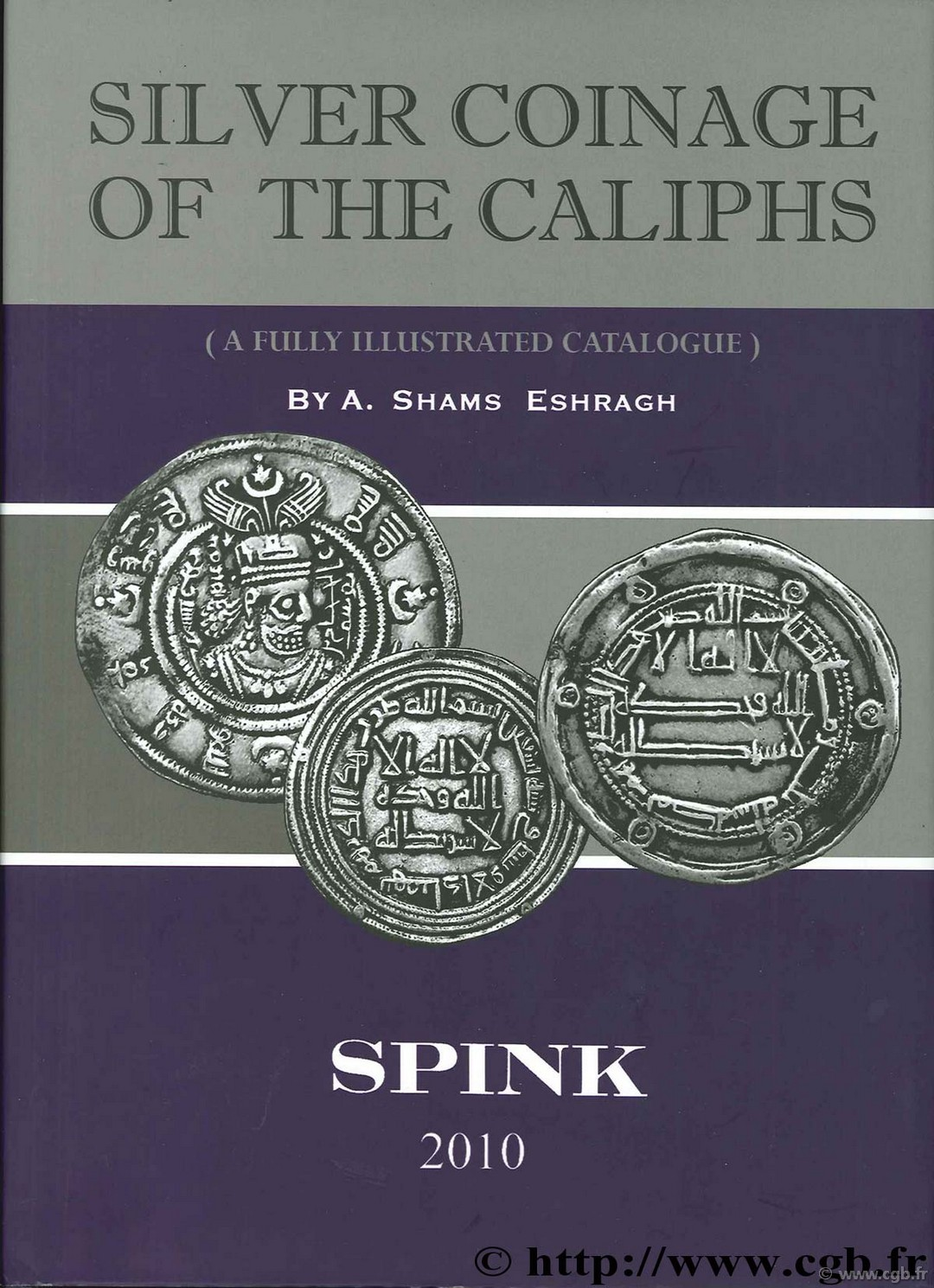 Silver Coinage of the Caliphs - A Fully Illustrated Catalogue SHAMS-ESHRAGH A.