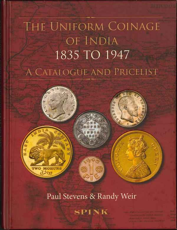 The Uniform Coinage of India 1835 to 1947. A Catalogue and Pricelist STEVENS Paul, WEIR Randy