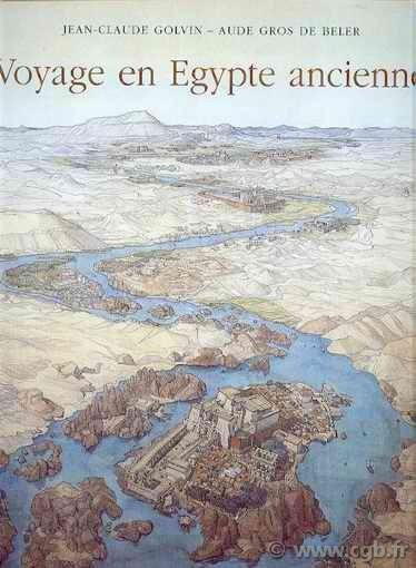 Voyage en Egypte ancienne GOLVIN Jean-Claude, GROS DE BELER Aude
