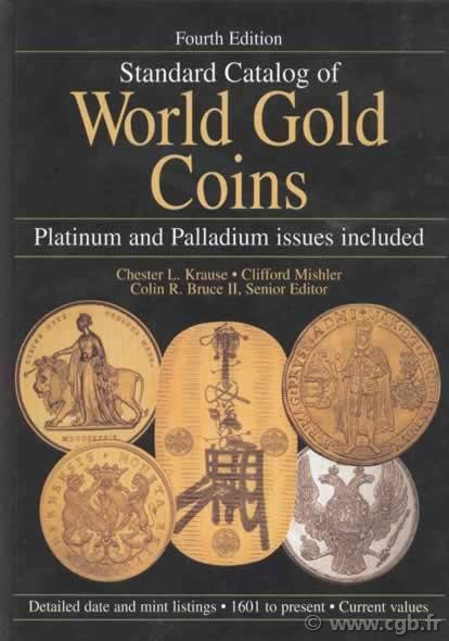 Standard catalog of world gold coins 1601 to present, 5th édition Colin R. BRUCE, Thomas MICHAEL