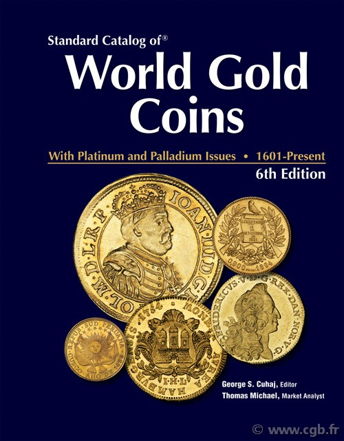 Standard catalog of world gold coins 1601 to present, 6th édition Colin R. BRUCE, Thomas MICHAEL